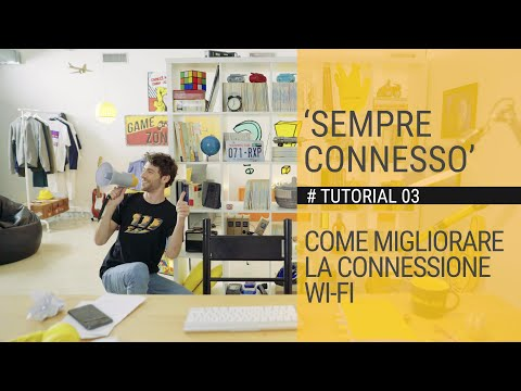 SEMPRE CONNESSO - Come migliorare la connessione WI-FI